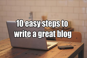 10 easy steps to write a great blog