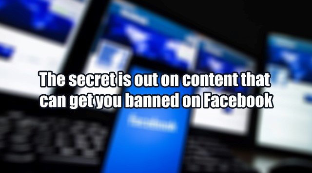 The secret is out on content that can get you banned on Facebook