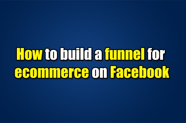How to build a funnel for ecommerce on Facebook