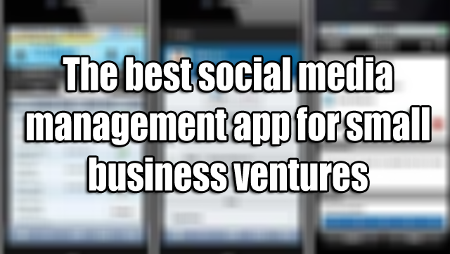 The best social media management app for small business ventures