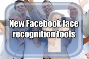 New Facebook face recognition tools