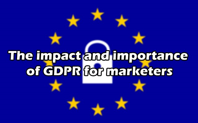 The impact and importance of GDPR for marketers