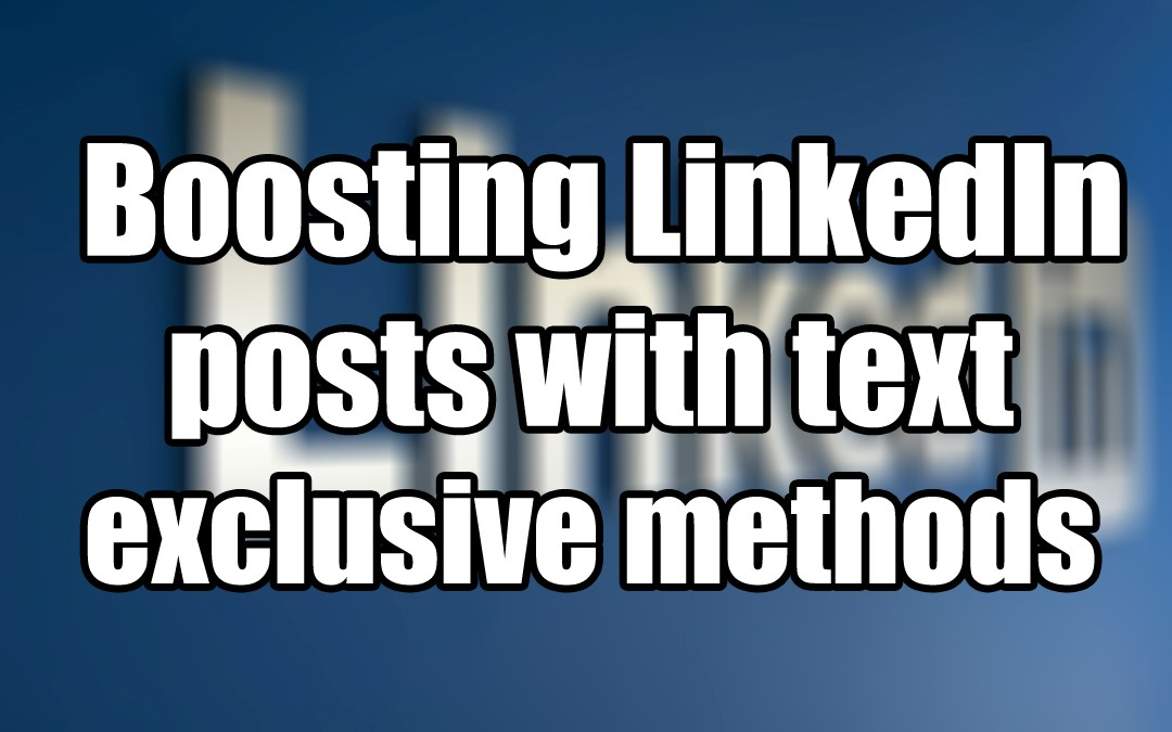 Boosting LinkedIn posts with text exclusive methods