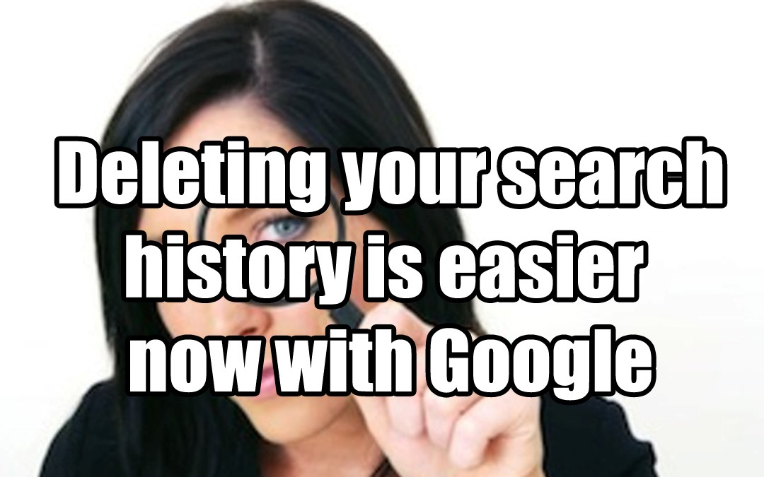Deleting your search history is easier now with Google