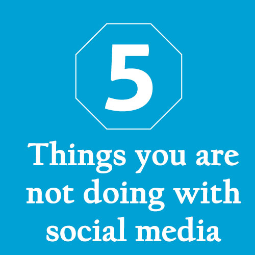 5 things you are not doing with social media