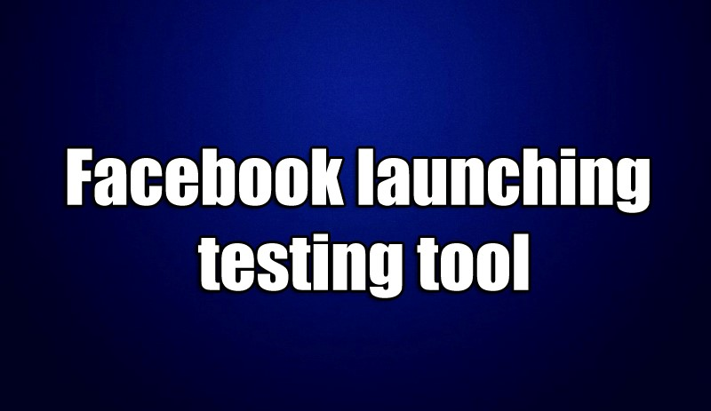 Facebook launching testing tool